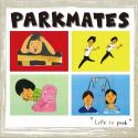 PARKMATES / Life Is Park