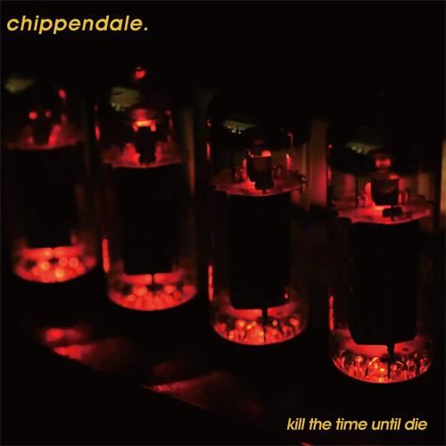 Chippendale / Kill The Time Until Die