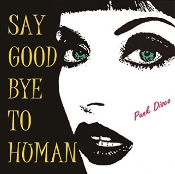 PUNK DISCO / SAY GOOD BYE TO HUMAN